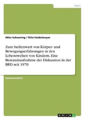 Zum Stellenwert Von Korper- Und Bewegungserfahrungen in Den Lebenswelten Von Kindern (German, Paperback): Mike Schwering