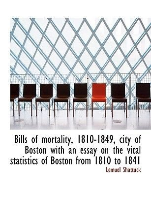 Bills of Mortality, 1810-1849, City of Boston with an Essay on the Vital Statistics of Boston from 1 (Hardcover): Lemuel...