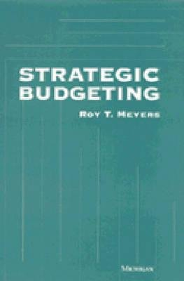 Strategic Budgeting (Paperback, New edition): Roy T. Meyers