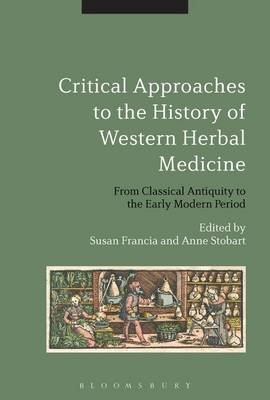 Critical Approaches to the History of Western Herbal Medicine (Electronic book text): Susan Francia, Anne Stobart