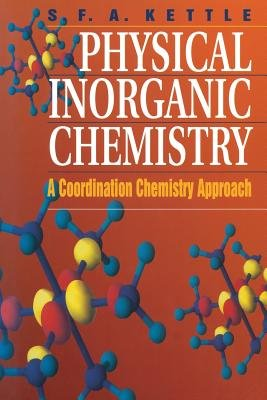 Physical Inorganic Chemistry - A Coordination Chemistry Approach (Paperback, 1996 Ed.): S.F.A. Kettle