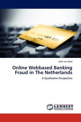 Online Webbased Banking Fraud in the Netherlands (Paperback): Loek van Gool