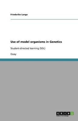 Use of Model Organisms in Genetics (Paperback): Friederike Lange