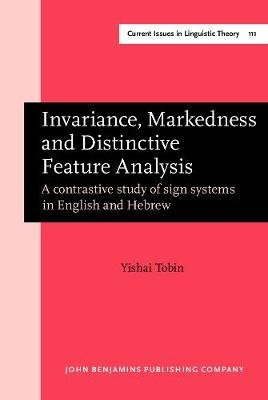 Invariance, Markedness and Distinctive Feature Analysis - Contrastive Study of Sign Systems in English and Hebrew (Hardcover):...