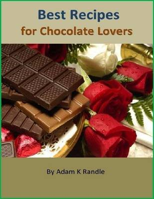 Best Recipes for Chocolate Lovers (Electronic book text): Adam K Randle
