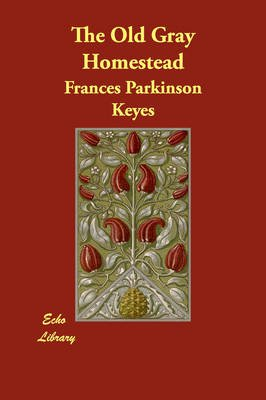 The Old Gray Homestead (Paperback): Frances Parkinson Keyes