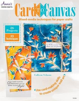 Card to Canvas - Mixed-Media Techniques for Paper Crafts (Paperback): Colleen Schaan