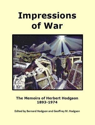 Impressions of War - The Memoirs of Herbert Hodgson 1893-1974 (Hardcover): Herbert John Hodgson