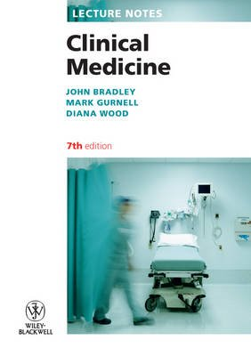 Lecture Notes - Clinical Medicine 7E (Paperback, 7th Revised edition): John R. Bradley, Mark Gurnell, Diana Wood