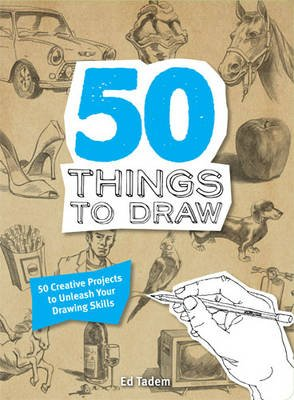 50 Things to Draw - 50 Creative Projects to Unleash your Drawing Skills (Paperback): Ed Tadem