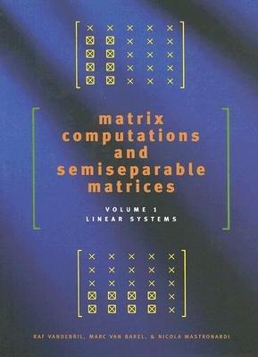 Matrix Computations and Semiseparable Matrices, v. 1 - Linear Systems (Hardcover): Raf Vandebril, Marc Van Barel, Nicola...