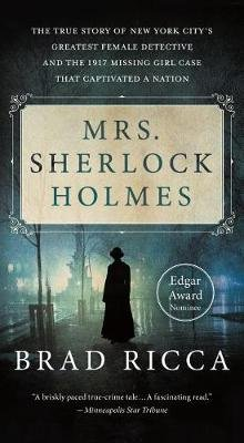Mrs. Sherlock Holmes - The True Story of New York City's Greatest Female Detective and the 1917 Missing Girl Case That...