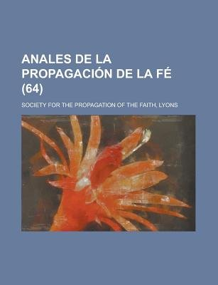 Anales de La Propagacion de La Fe (64) (English, Spanish, Paperback): Society For the Propagation of Faith, Society for the...