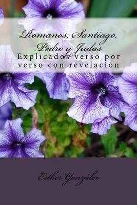 Romanos, Santiago, Pedro y Judas - Explicados Verso Por Verso Con Revelacion (Gallegan, Paperback): Esther Gonzalez