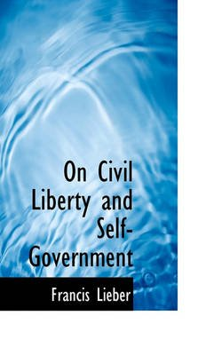 On Civil Liberty and Self-Government (Paperback): Francis Lieber