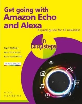 Get going with Amazon Echo and Alexa in easy steps (Paperback): Nick Vandome