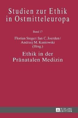 Ethik in Der Praenatalen Medizin (German, Hardcover): Florian Steger, Jan C. Joerden, Andrzejm Kaniowski