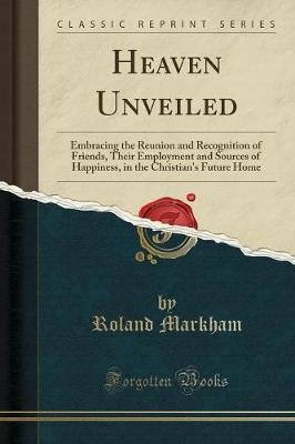 Heaven Unveiled - Embracing the Reunion and Recognition of Friends, Their Employment and Sources of Happiness, in the...