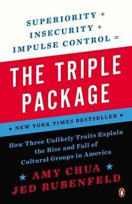 The Triple Package - How Three Unlikely Traits Explain the Rise and Fall of Cultural Groups in America (Paperback): Amy Chua,...