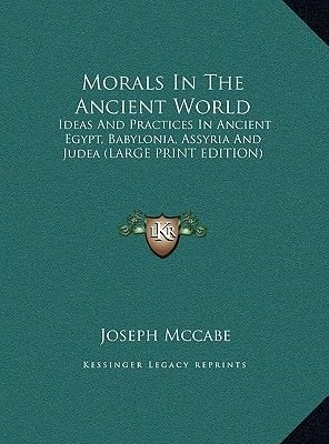 Morals in the Ancient World - Ideas and Practices in Ancient Egypt, Babylonia, Assyria and Judea (Large Print Edition) (Large...