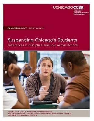 Suspending Chicago's Students - Differences in Discipline Practicess Across Schools (Paperback): Lauren Sartain, Elaine M...