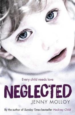 Neglected - Every child needs love (Paperback): Jenny Molloy