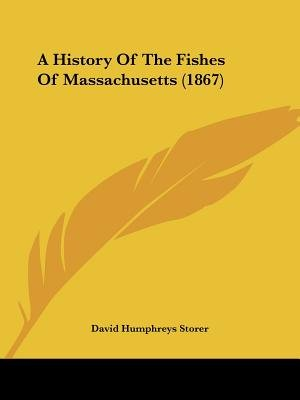 A History of the Fishes of Massachusetts (1867) (Paperback): David Humphreys Storer