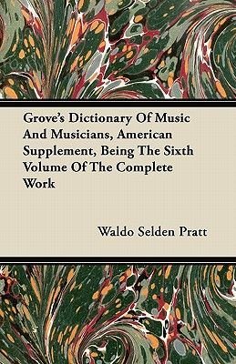 Grove's Dictionary Of Music And Musicians, American Supplement, Being The Sixth Volume Of The Complete Work (Paperback):...