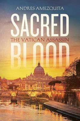 Sacred Blood - The Vatican Assassin (Paperback): Andres Amezquita