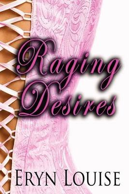 Raging Desires (Paperback): Eryn Louise