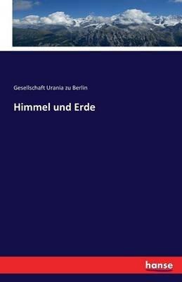 Himmel Und Erde (German, Paperback): Gesellschaft Urania Zu Berlin