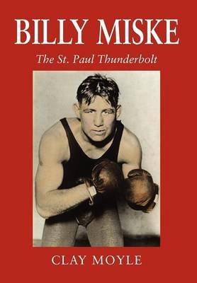 Billy Miske - The St. Paul Thunderbolt (Hardcover): Clay Moyle