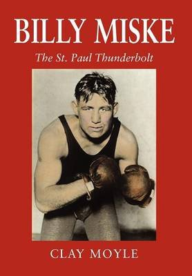 Billy Miske - The St. Paul Thunderbolt (Hardcover): Clay Moyle