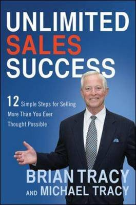 Unlimited Sales Success - 12 Simple Steps for Selling More Than You Ever Thought Possible (Hardcover, New): Brian Tracy,...