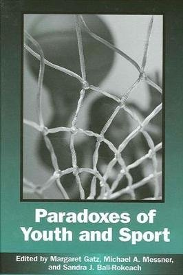 Paradoxes of Youth and Sport (Paperback): Margaret Gatz, Michael Alan Messner, Sandra J. Ball-Rokeach