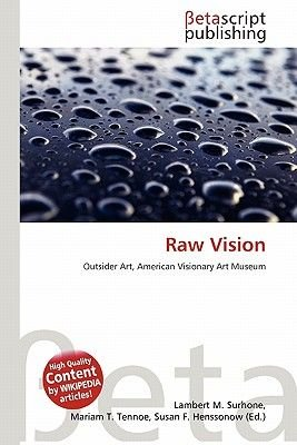 Raw Vision (Paperback): Lambert M. Surhone, Mariam T. Tennoe, Susan F. Henssonow