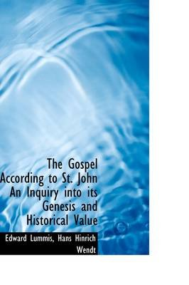 The Gospel According to St. John an Inquiry Into Its Genesis and Historical Value (Paperback): Edward Lummis, Hans Hinrich Wendt