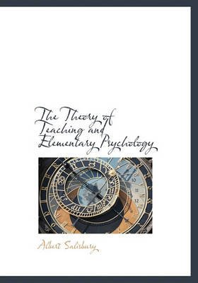 The Theory of Teaching and Elementary Psychology (Hardcover): Albert Salisbury