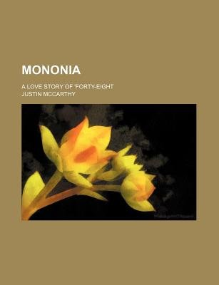 Mononia; A Love Story of 'Forty-Eight (Paperback): Justin McCarthy