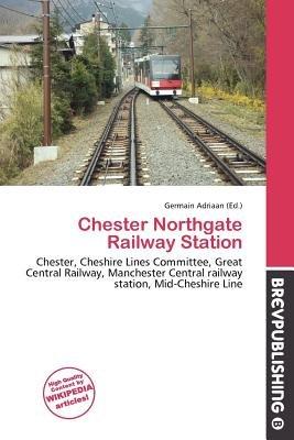 Chester Northgate Railway Station (Paperback): Germain Adriaan