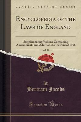 Encyclopedia of the Laws of England, Vol. 17 - Supplementary Volume Containing Amendments and Additions to the End of 1918...