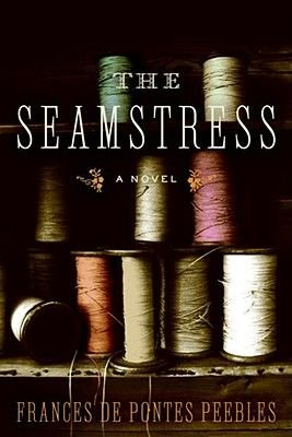 The Seamstress - A Novel (Electronic book text): Peebles, Frances de Pontes