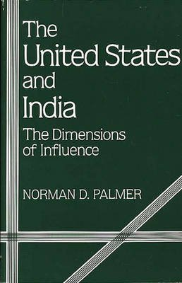 The United States and India - The Dimensions of Influence (Paperback): Norman Palmer, Alvin Z. Rubinstein