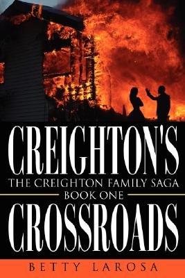 Creighton's Crossroads - The Creighton Family Saga-Book One (Paperback): Betty Larosa