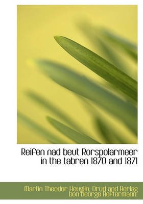 Reifen Nad Beut Rorspolarmeer in the Tabren 1870 and 1871 (English, German, Hardcover): Martin Theodor Heuglin