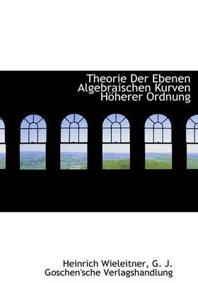 Theorie Der Ebenen Algebraischen Kurven Hoherer Ordnung (English, German, Hardcover): Heinrich Wieleitner