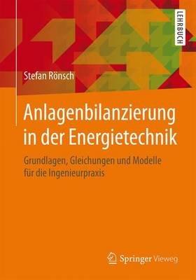 Anlagenbilanzierung in Der Energietechnik; Grundlagen, Gleichungen Und Modelle Fr Die Ingenieurpraxis (English, German,...