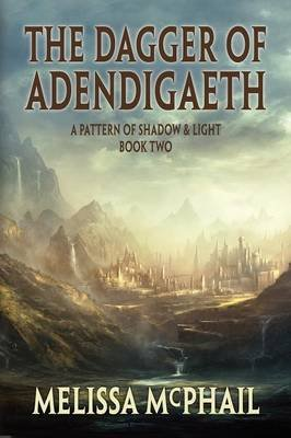 The Dagger of Adendigaeth - A Pattern of Shadow & Light Book 2 (Paperback): Melissa McPhail