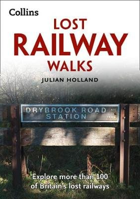 Lost Railway Walks - Explore More Than 100 of Britain's Lost Railways (Paperback, 2nd Revised edition): Julian Holland