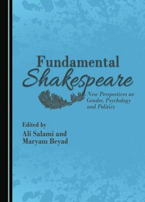 Fundamental Shakespeare - New Perspectives on Gender, Psychology and Politics (Hardcover, Unabridged edition): Ismail Salami,...